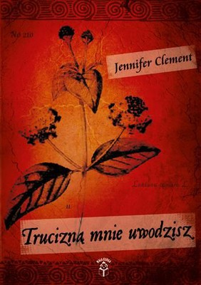 Jennifer Clement - Trucizną mnie uwodzisz / Jennifer Clement - The Poison That Fascinates