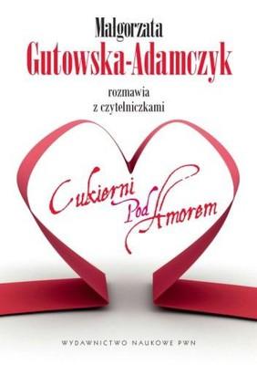 Małgorzata Gutowska-Adamczyk - Małgorzata Gutowska-Adamczyk Rozmawia z czytelniczkami Cukierni pod Amorem