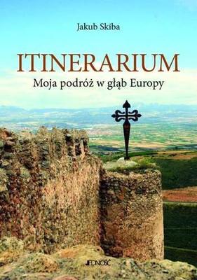 Jakub Skiba - Itinerarium. Moja podróż w głąb Europy