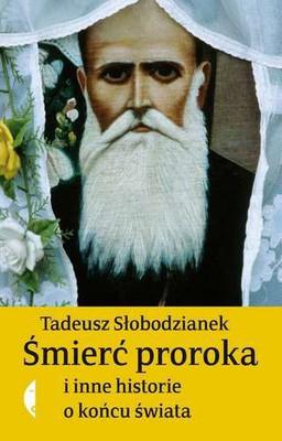 Tadeusz Słobodzianek - Śmierć proroka i inne historie o końcu świata