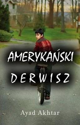 Ayad Akhtar - Amerykański derwisz / Ayad Akhtar - American Derwish