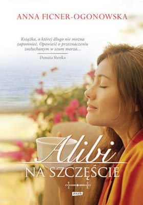 Anna Ficner-Ogonowska - Alibi na szczęście