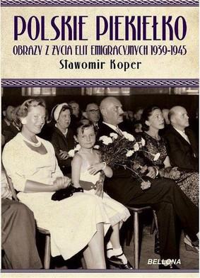 Sławomir Koper - Polskie piekiełko. Obrazy z życia elit emigracyjnych 1939-1945