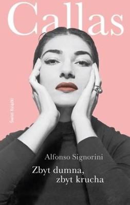 Alfonso Signorini - Zbyt dumna, zbyt krucha / Alfonso Signorini - Troppo fiera, troppo fragile: il romanzo della Callas