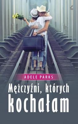 Adele Parks - Mężczyźni, których kochałam / Adele Parks - Men I Loved Before