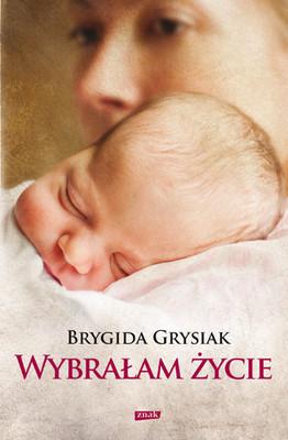 Brygida Grysiak - Wybrałam życie