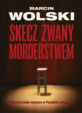 Marcin Wolski - Skecz zwany morderstwem