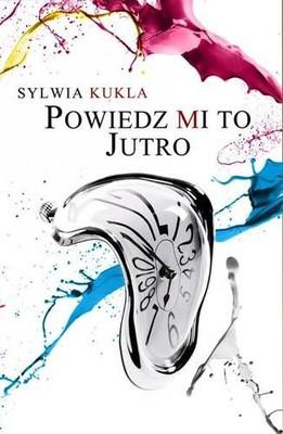 Sylwia Kukla - Powiedz mi to jutro