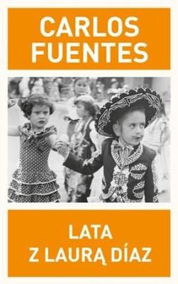 Carlos Fuentes - Lata z Laurą Diaz / Carlos Fuentes - Los años con Laura Diaz