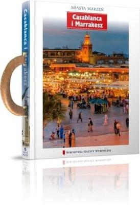 Casablanca i Marrakesz. Miasta Marzeń - Tom 15