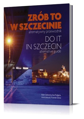 Adam Zadworny, Ewa Podgajna, Anna Łukaszuk, Przemek Głowa - Zrób to w Szczecinie. Do It In Szczecin