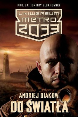 Andriej Diakow - Do światła. Uniwersum Metro 2033
