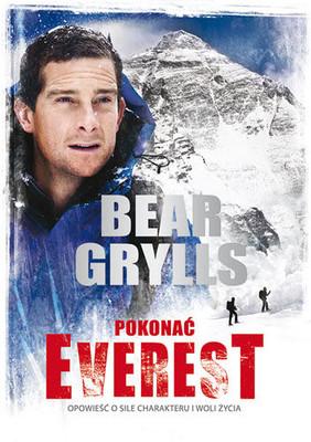Bear Grylls - Pokonać Everest. Opowieść o sile charakteru i woli życia