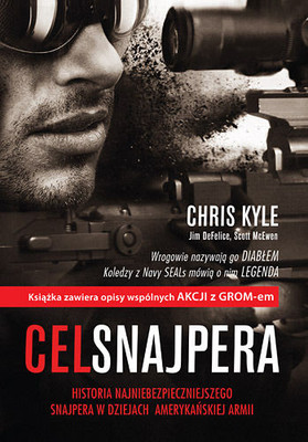 Chris Kyle, Scott McEwen, Jim DeFelice - Cel snajpera. Opowieść najbardziej niebezpiecznego snajpera w dziejach amerykańskiej armii / Chris Kyle, Scott McEwen, Jim DeFelice - American Sniper: The Autobiography Of The Most Lethal Sniper In U.S. Military History