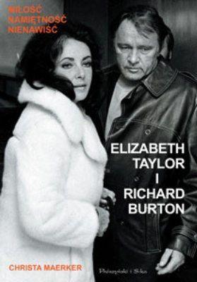 Christa Maerker - Elizabeth Taylor i Richard Burton / Christa Maerker - Wir haben uns verzweifelt geliebt. Elizabeth Taylor und Richard Burton