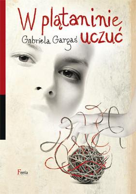 Gabriela Gargaś - W plątaninie uczuć