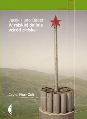 Jacek Hugo-Bader - W Rajskiej Dolinie wśród Zielska