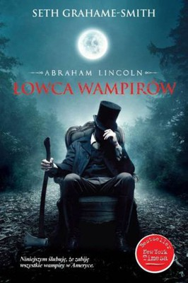 Seth Grahame-Smith - Abraham Lincoln. Łowca wampirów / Seth Grahame-Smith - Abraham Lincoln. Vampire Hunter