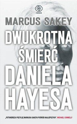 Marcus Sakey - Dwukrotna śmierć Daniela Hayesa / Marcus Sakey - The Two Deaths Of Daniel Hayes