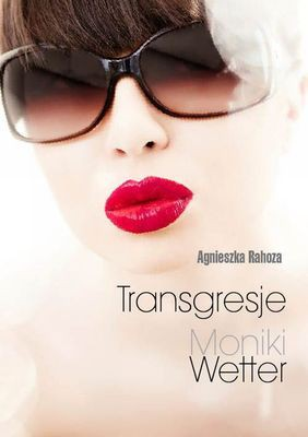 Agnieszka Rahoza - Transgresje Moniki Wetter