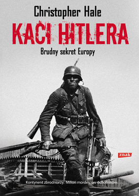 Christopher Hale - Kaci Hitlera. Brudny sekret Europy / Christopher Hale - Hitler's Foreign Executioners: Europe's Dirty Secret