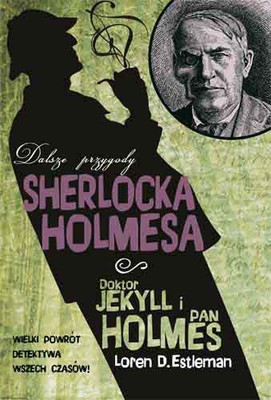 Loren D. Estleman - Doktor Jekyll i Pan Holmes. Dalsze przygody Sherlocka Holmesa / Loren D. Estleman - The Further Adventures of Sherlock Holmes: Dr. Jekyll and Mr. Holmes