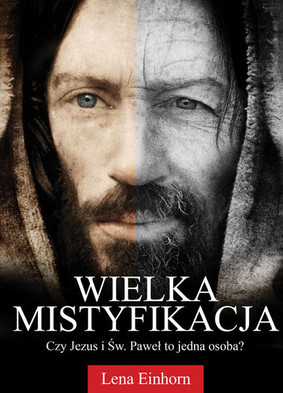 Lena Einhorn - Wielka mistyfikacja. Czy Jezus i Św. Paweł to jedna soba