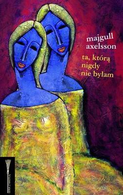 Majgull Axelsson - Ta, którą nigdy nie byłam / Majgull Axelsson - Den jag aldrig var