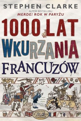 Stephen Clarke - 1000 lat wkurzania Francuzów / Stephen Clarke - 1000 Years of Annoying the French
