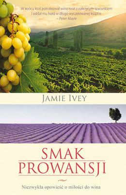 Jamie Ivey - Smak Prowansji. Niezwykła opowieść o miłości do wina