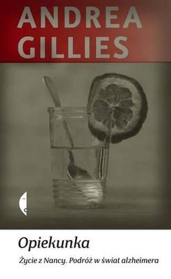 Andrea Gillies - Opiekunka. Życie z Nancy. Podróż w świat Alzheimera