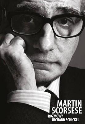 Richard Schickel - Martin Scorsese. Rozmowy