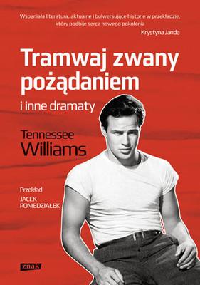 Tennessee Williams - Tramwaj zwany pożądaniem i inne dramaty / Tennessee Williams - A Streetcar Named Desire