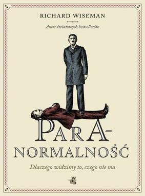 Richard Wiseman - Paranormalność. Dlaczego widzimy to, czego nie ma / Richard Wiseman - Paranormality