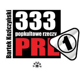 Bartek Koziczyński - 333 popkultowe rzeczy PRL