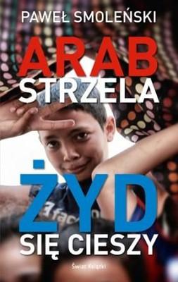 Paweł Smoleński - Arab strzela, żyd się cieszy