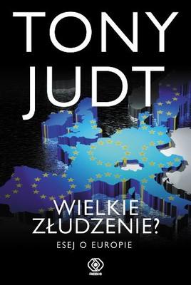 Tony Judt - Wielkie złudzenie?