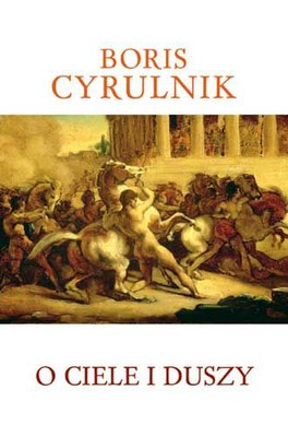 Boris Cyrulnik - O ciele i duszy