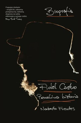 Norberto Fuentes - Fidel Castro. Prawdziwa historia / Norberto Fuentes - LaAutobiografia de Fidel Castro