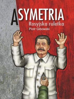 Piotr Gibowski - Asymetria. Rosyjska ruletka