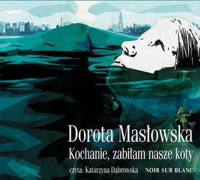 Dorota Masłowska - Kochanie, zabiłam nasze koty
