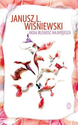 Janusz L. Wiśniewski - Moja bliskość największa