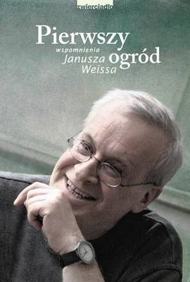 Janusz Weiss - Pierwszy ogród. Wspomnienia Janusza Weissa
