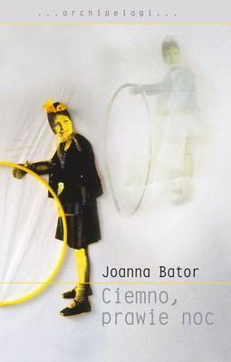 Joanna Bator - Ciemno, prawie noc