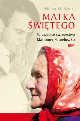 Milena Kindziuk - Matka Świętego. Poruszające świadectwo Marianny Popiełuszko