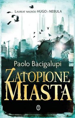 Paolo Bacigalupi - Zatopione miasta / Paolo Bacigalupi - The Drowned Cities