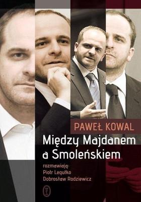 Paweł Kowal, Piotr Legutko, Dobrosław Rodziewicz - Między Majdanem a Smoleńskiem