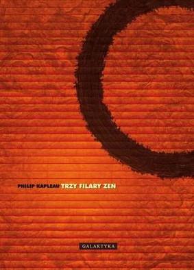Philip Kapleau - Trzy filary Zen / Philip Kapleau - The Three Pillars of Zen. Teaching, Practice and Enlightenment.
