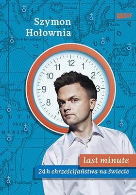 Szymon Hołownia - Last minute. 24 h chrześcijaństwa na świecie