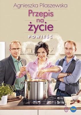 Agnieszka Pilaszewska - Przepis na życie. Powieść